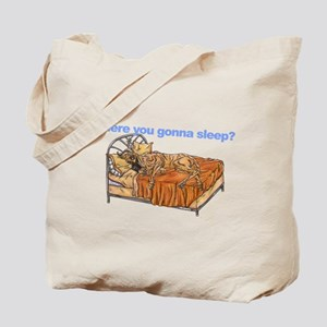 CBr Where you gonna sleep Tote Bag