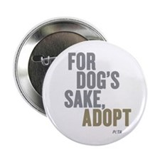 "For Dog's Sake, Adopt 2.25"" Button"