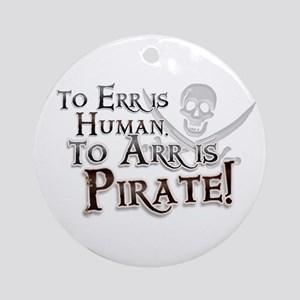 To Arr is Pirate! Funny Ornament (Round)