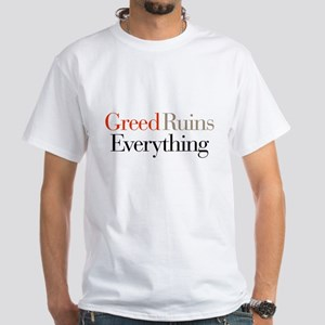 Greed Ruins Everything White T-Shirt