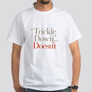 Trickle Down Doesn't White T-Shirt