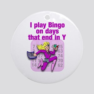 I play Bingo on days that end in Y Ornament (Round