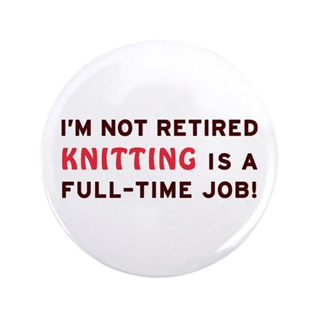 "Retired Knitting Gag Gift 3.5"" Button"
