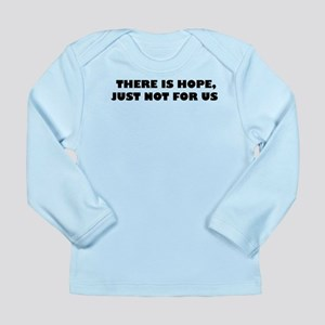 There Is Hope, Just Not For U Long Sleeve Infant T