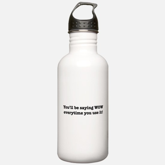 You'll Be Saying WOW Everytim Water Bottle