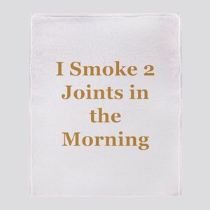 I Smoke 2 Joints in the Morni Throw Blanket