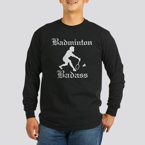 Badminton Badass Long Sleeve Dark T-Shirt