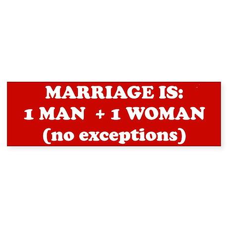 Marriage is 1 Man + 1 Woman Bumper Sticker