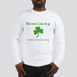 Born Lucky on St Patrick's Day Long Sleeve T-Shirt