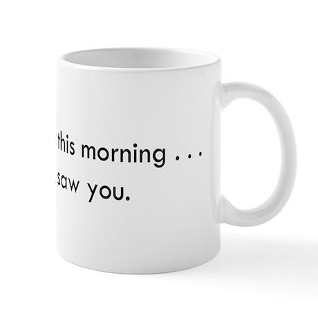 I woke up this morning happy Mug