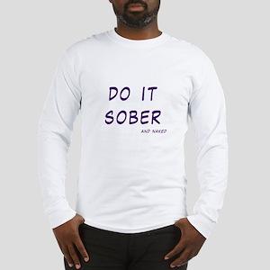 Sober and Naked Long Sleeve T-Shirt