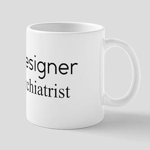 I'm a Designer not a psychiat Mug