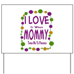 Mommy Takes Me To Parades Yard Sign