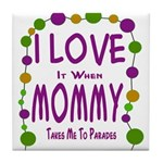 Mommy Takes Me To Parades Tile Coaster