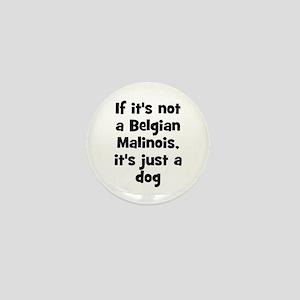 If it's not a Belgian Malinoi Mini Button