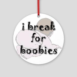 """I Break for Boobies"" Ornament (Round)"