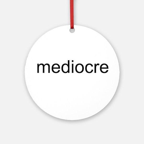 Mediocre Ornament (Round)