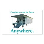 Greatness Can Be Born Anywher Sticker (Rectangle 5