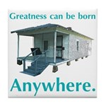 Greatness Can Be Born Anywher Tile Coaster