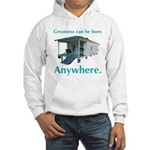 Greatness Can Be Born Anywher Hooded Sweatshirt