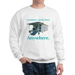 Greatness Can Be Born Anywher Sweatshirt