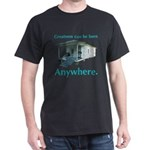 Greatness Can Be Born Anywher Dark T-Shirt