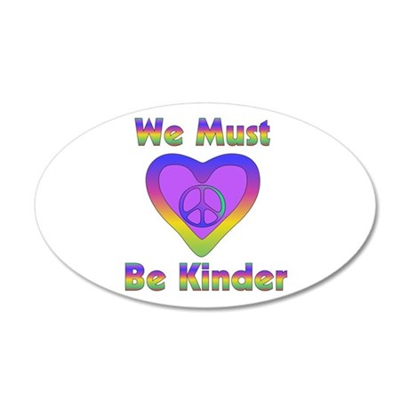 We Must Be Kinder 35x21 Oval Wall Decal