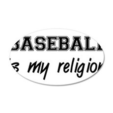 Baseball Is My Religion 22x14 Oval Wall Peel