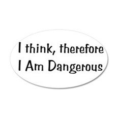 Think Therefore Dangerous 22x14 Oval Wall Peel
