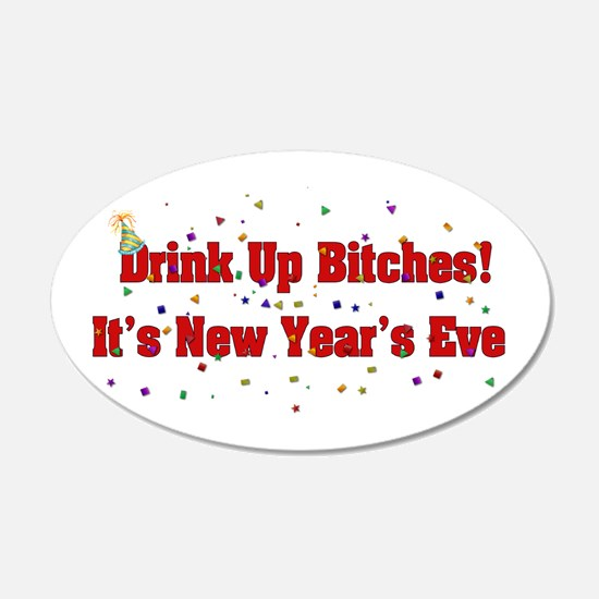 Drink Up Bitches New Year 22x14 Oval Wall Peel