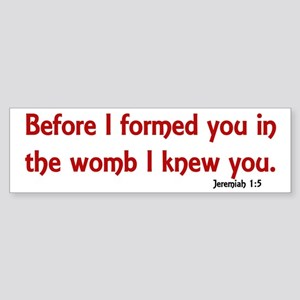 Before I Formed You, Jeremiah 1:5 Bumper Sticker