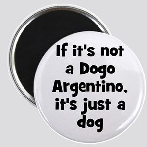 If it's not a Dogo Argentino, Magnet