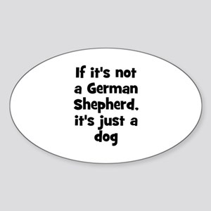 If it's not a German Shepherd Oval Sticker