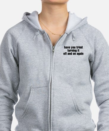 Have you tried turning if off Zip Hoodie
