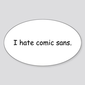 I hate comic sans. Sticker (Oval)
