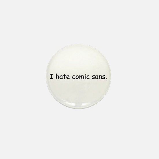 I hate comic sans. Mini Button