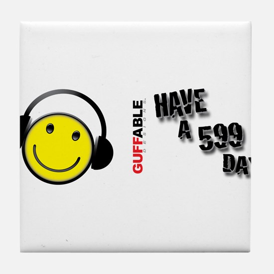 Have a 599 Day! Tile Coaster