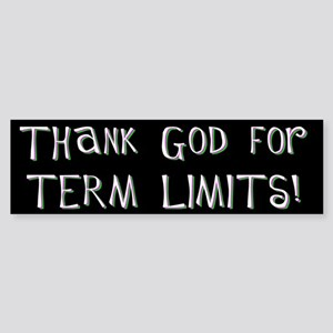 Thank God for Term Limits Bumper Sticker