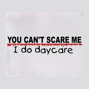 You Can't Scare Me...Daycare Throw Blanket