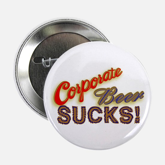 """Corporate Beer Sucks 2.25"""" Button"""