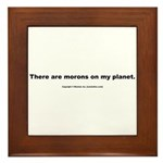 There are morons on my planet. Framed Tile