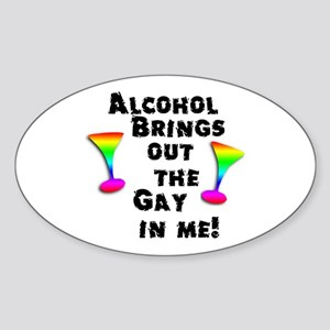 Alcohol brings out the gay in Oval Sticker