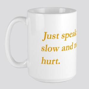 Just speak nice and slow ... Large Mug