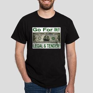 Go for it! Legal & Tender! Black T-Shirt