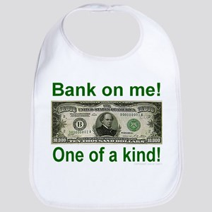 Bank on me! One of a kind! Bib