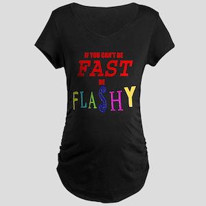 Not fast but flashy Maternity Dark T-Shirt