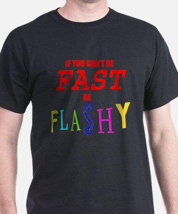 Not fast but flashy T-Shirt