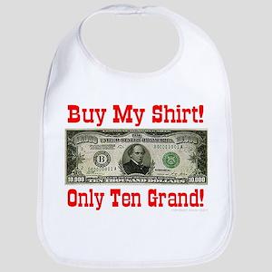 Buy My Shirt! Only Ten Grand! Bib