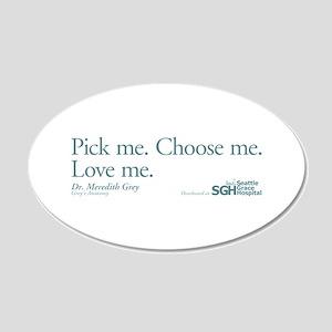 Pick me. Choose me. Love me. 22x14 Oval Wall Peel