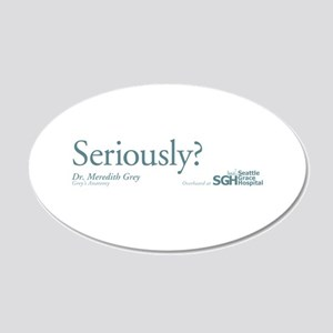 Seriously? - Grey's Anatomy 22x14 Oval Wall Peel